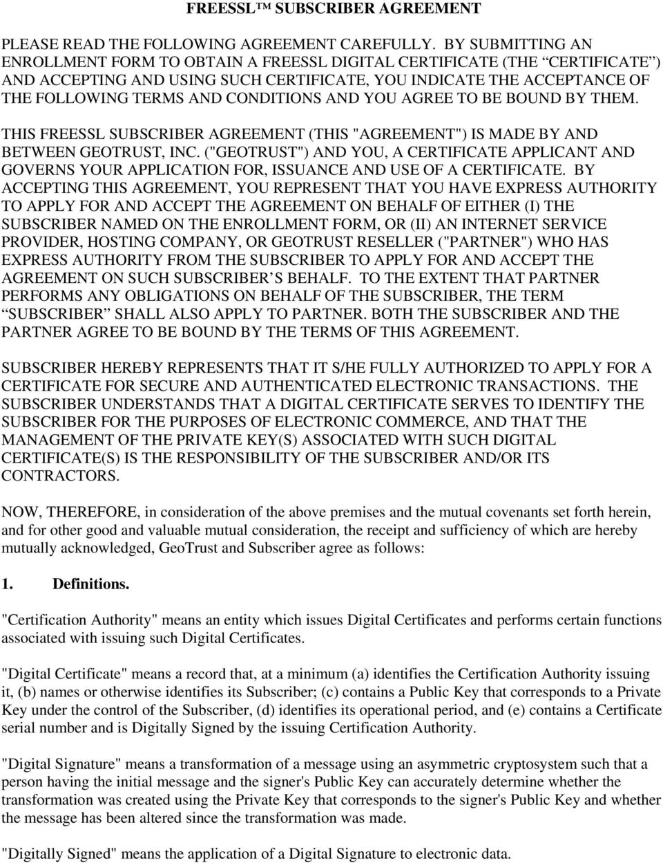 "AND YOU AGREE TO BE BOUND BY THEM. THIS FREESSL SUBSCRIBER AGREEMENT (THIS ""AGREEMENT"") IS MADE BY AND BETWEEN GEOTRUST, INC."
