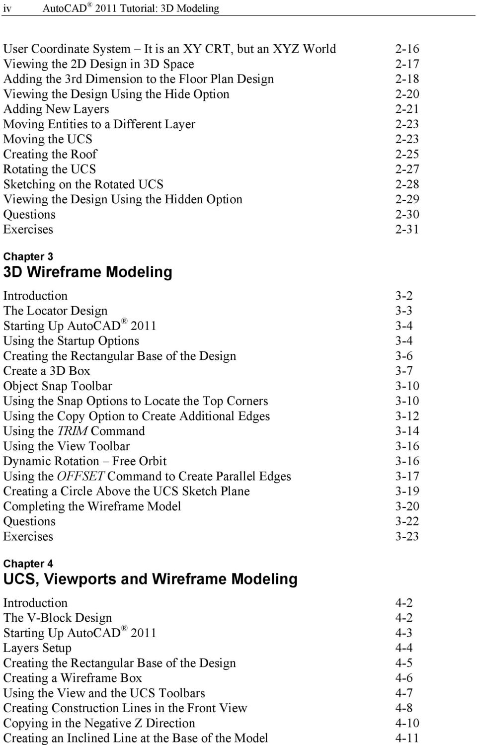 Rotated UCS 2-28 Viewing the Design Using the Hidden Option 2-29 Questions 2-30 Exercises 2-31 Chapter 3 3D Wireframe Modeling Introduction 3-2 The Locator Design 3-3 Starting Up AutoCAD 2011 3-4
