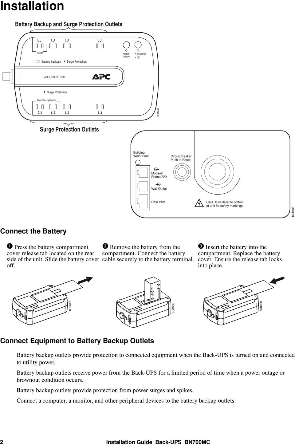 bu108b Connect the Battery Press the battery compartment cover release tab located on the rear side of the unit. Slide the battery cover off. Remove the battery from the compartment.