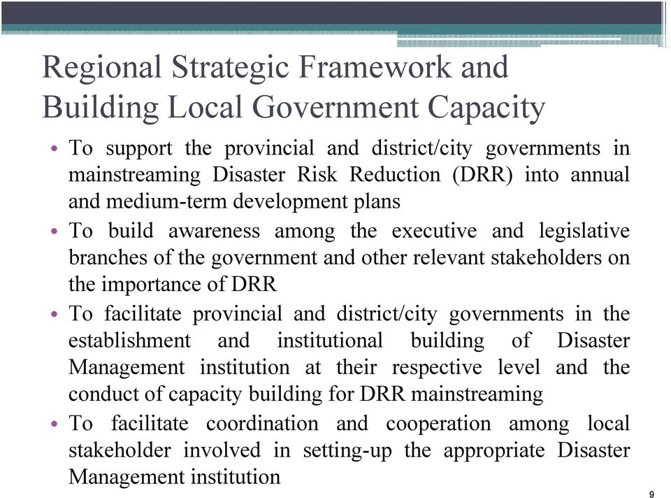 To facilitate provincial and district/city governments in the establishment and institutional building of Disaster Management institution at their respective level and the conduct