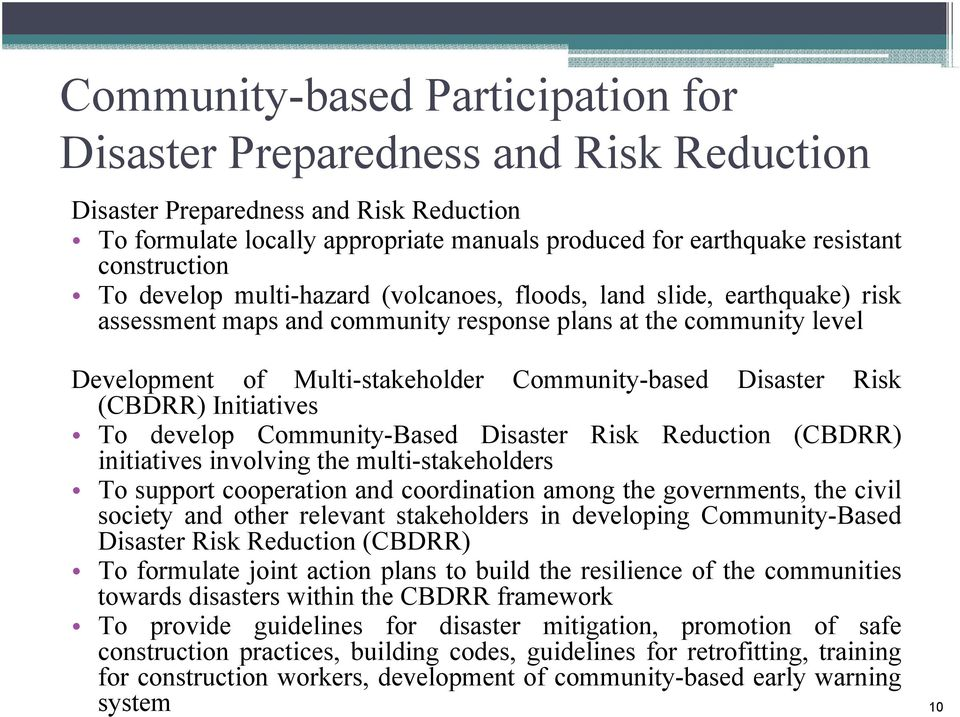 Community-based Disaster Risk (CBDRR) Initiatives To develop Community-Based Disaster Risk Reduction (CBDRR) initiatives involving the multi-stakeholders To support cooperation and coordination among