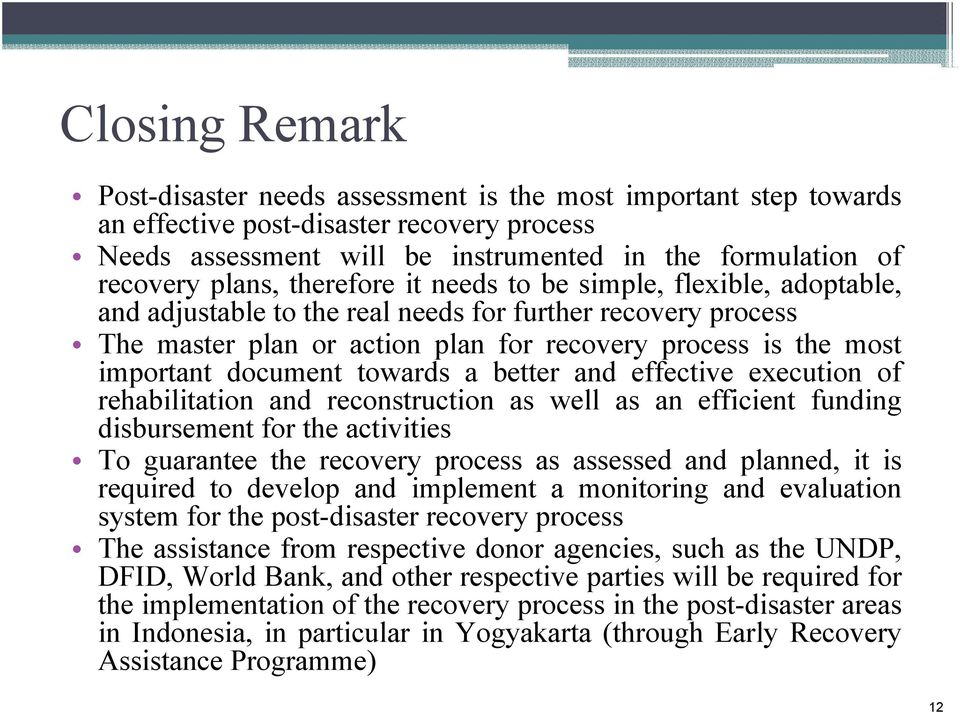 document towards a better and effective execution of rehabilitation and reconstruction as well as an efficient funding disbursement for the activities To guarantee the recovery process as assessed