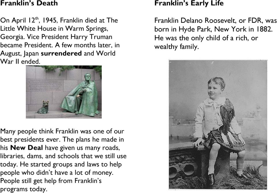 He was the only child of a rich, or wealthy family. Many people think Franklin was one of our best presidents ever.