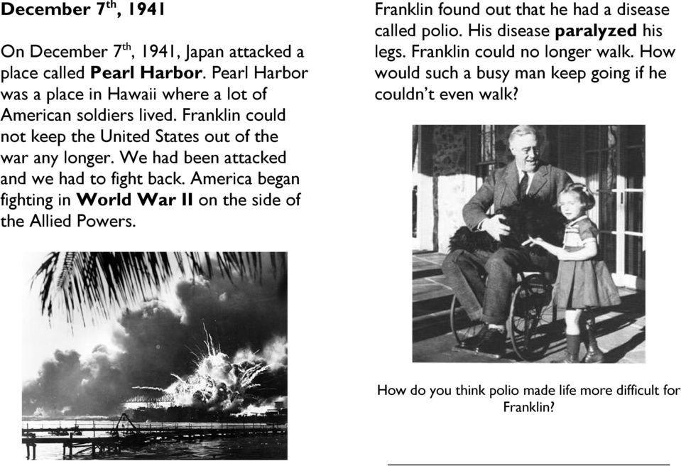 We had been attacked and we had to fight back. America began fighting in World War II on the side of the Allied Powers.