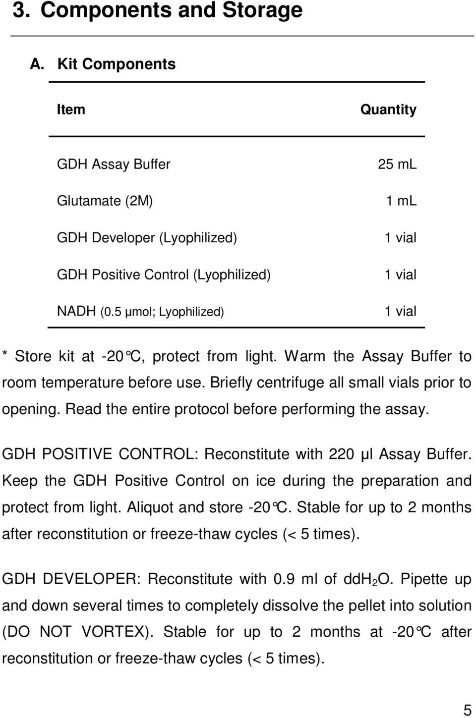 Briefly centrifuge all small vials prior to opening. Read the entire protocol before performing the assay. GDH POSITIVE CONTROL: Reconstitute with 220 µl Assay Buffer.