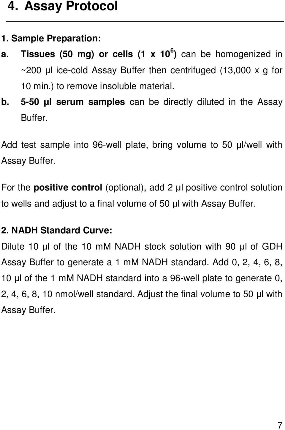 For the positive control (optional), add 2 µl positive control solution to wells and adjust to a final volume of 50 µl with Assay Buffer. 2. NADH Standard Curve: Dilute 10 µl of the 10 mm NADH stock solution with 90 µl of GDH Assay Buffer to generate a 1 mm NADH standard.