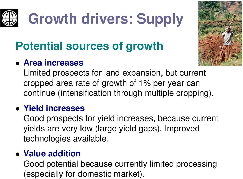 Yield increases Good prospects for yield increases, because current yields are very low (large yield gaps).