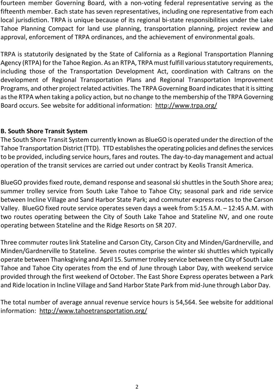 TRPA is unique because of its regional bi-state responsibilities under the Lake Tahoe Planning Compact for land use planning, transportation planning, project review and approval, enforcement of TRPA