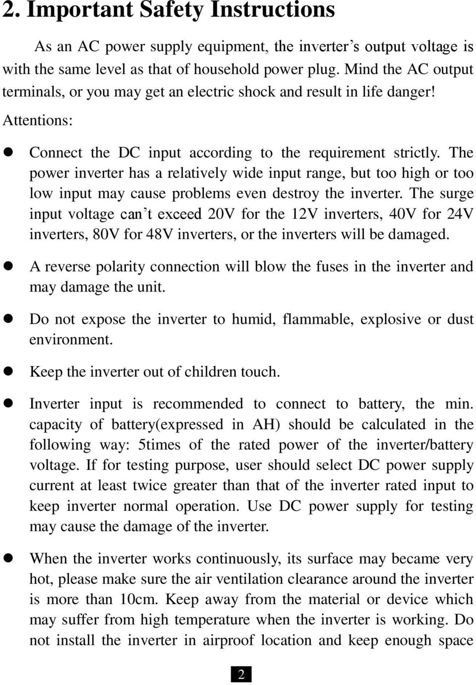 The power inverter has a relatively wide input range, but too high or too low input may cause problems even destroy the inverter.