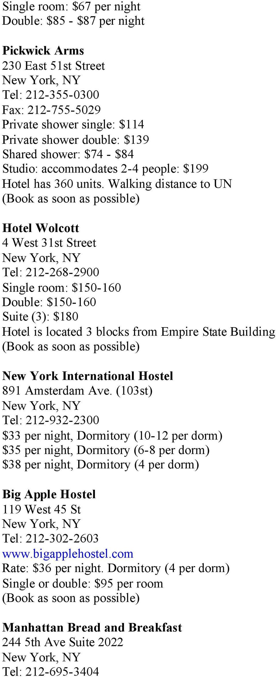 Walking distance to UN (Book as soon as possible) Hotel Wolcott 4 West 31st Street Tel: 212-268-2900 Single room: $150-160 Double: $150-160 Suite (3): $180 Hotel is located 3 blocks from Empire State