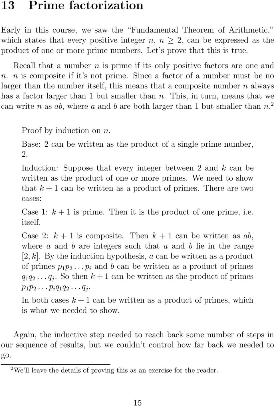 Since a factor of a number must be no larger than the number itself, this means that a composite number n always has a factor larger than 1 but smaller than n.