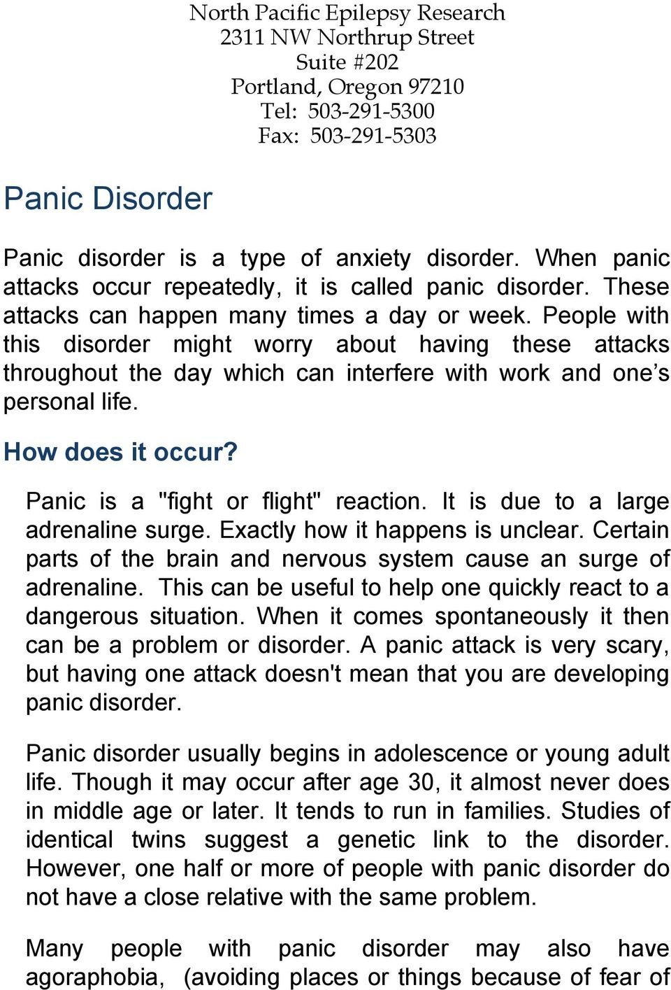 "People with this disorder might worry about having these attacks throughout the day which can interfere with work and one s personal life. How does it occur? Panic is a ""fight or flight"" reaction."
