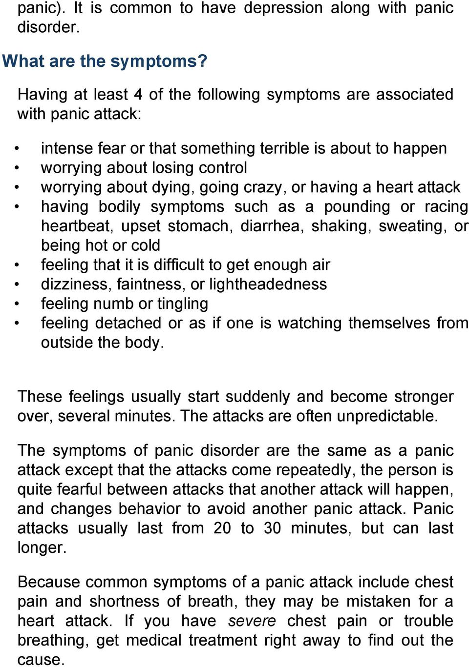 crazy, or having a heart attack having bodily symptoms such as a pounding or racing heartbeat, upset stomach, diarrhea, shaking, sweating, or being hot or cold feeling that it is difficult to get
