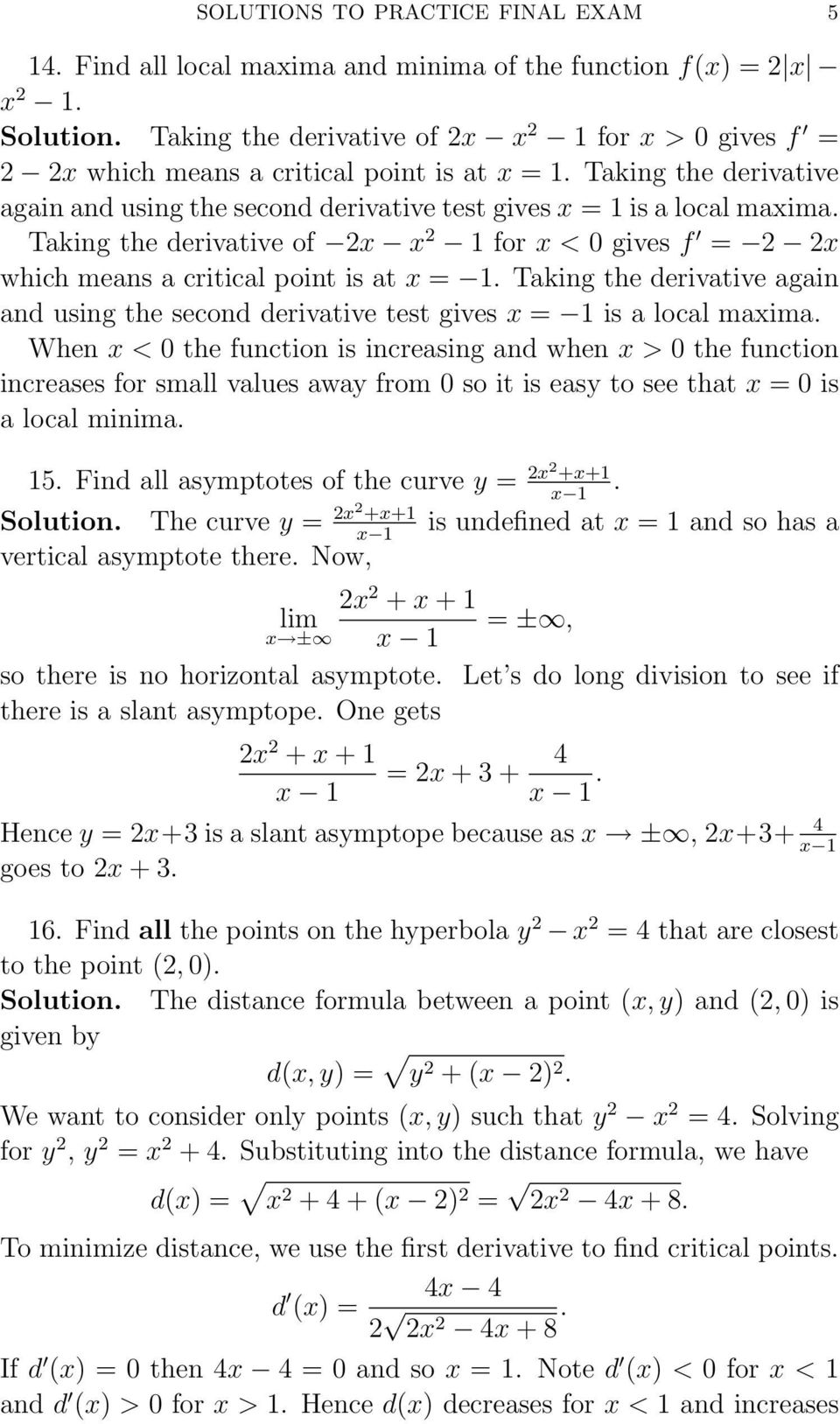 Taking the derivative again and using the second derivative test gives x = is a local maxima.
