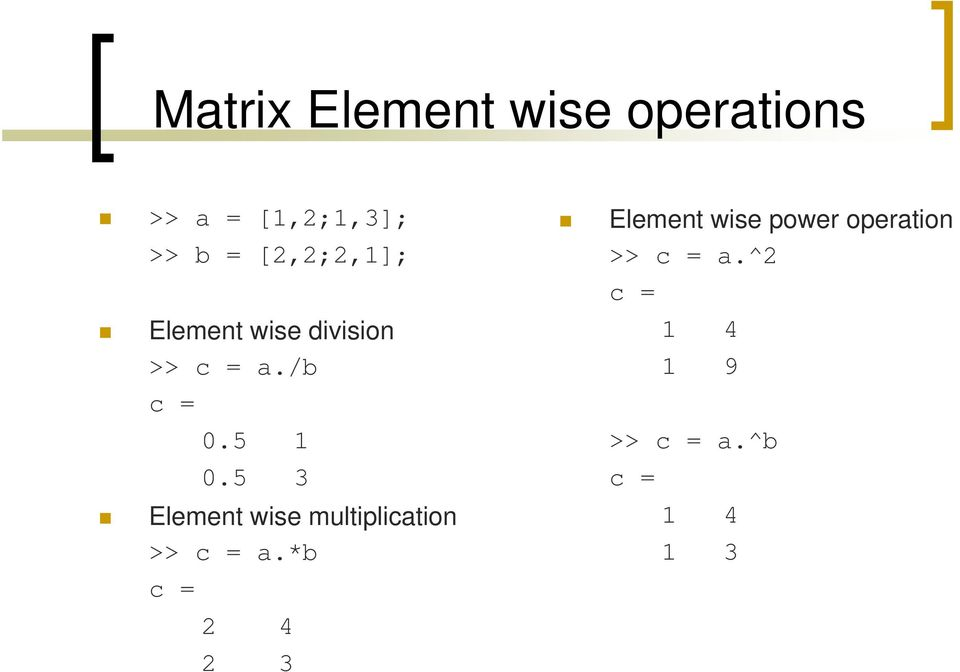 5 3 Element wise multiplication >> c = a.
