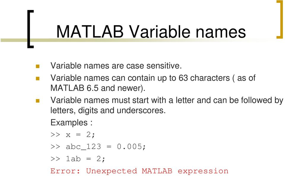 Variable names must start with a letter and can be followed by letters, digits