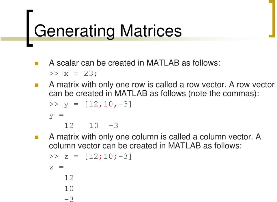 A row vector can be created in MATLAB as follows (note the commas): >> y = [12,10,-3] y =