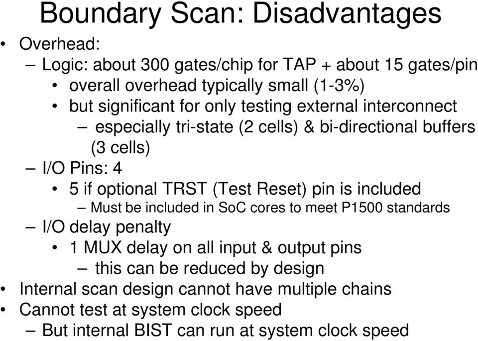 TRST (Test Reset) pin is included Must be included in SoC cores to meet P5 standards I/O delay penalty MUX delay on all input & output pins this