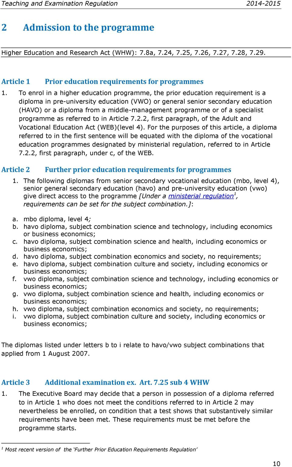 middle-management programme or of a specialist programme as referred to in Article 7.2.2, first paragraph, of the Adult and Vocational Education Act (WEB)(level 4).