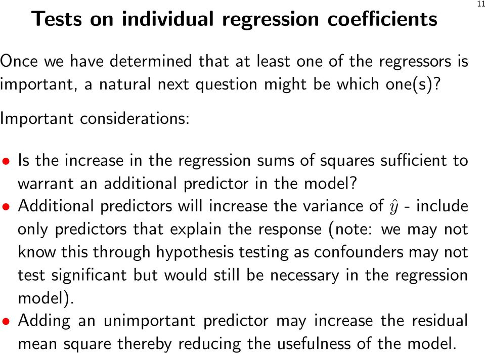 Additional predictors will increase the variance of ŷ - include only predictors that explain the response (note: we may not know this through hypothesis testing as