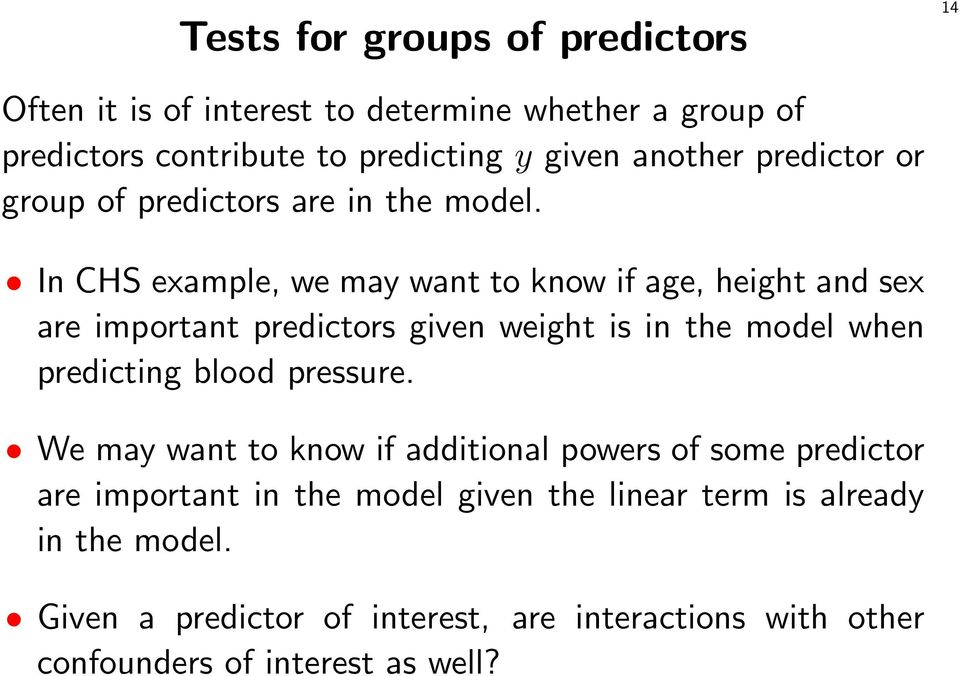 In CHS example, we may want to know if age, height and sex are important predictors given weight is in the model when predicting blood