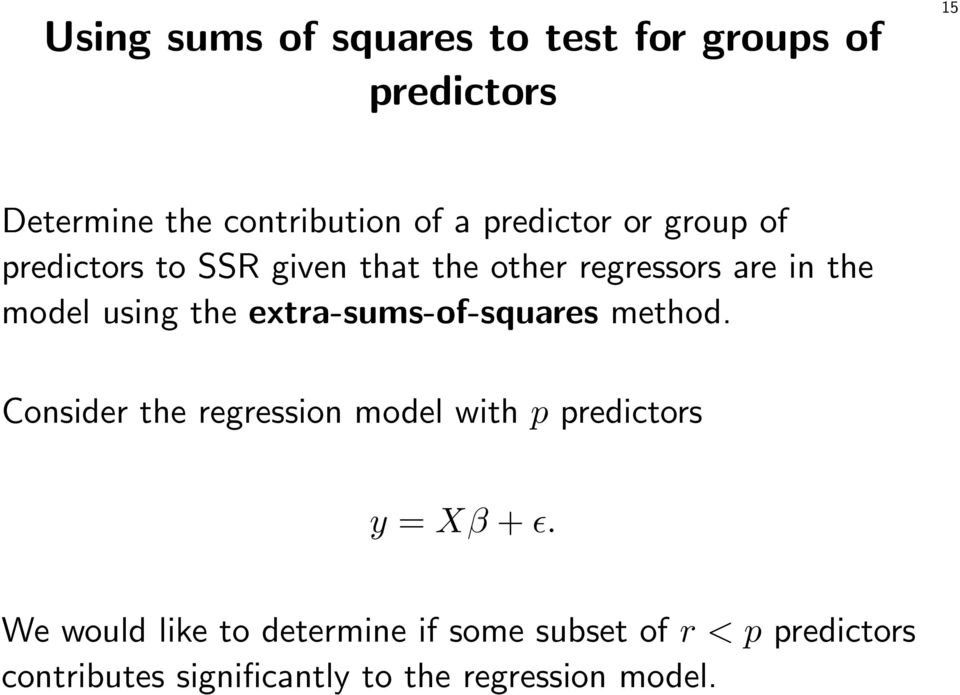 the extra-sums-of-squares method. Consider the regression model with p predictors y = Xβ + ɛ.