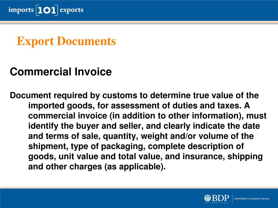 A commercial invoice (in addition to other information), must identify the buyer and seller, and clearly indicate