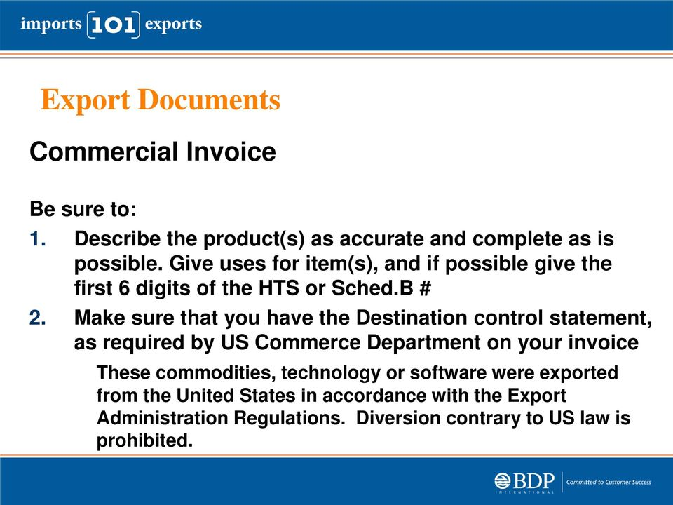Make sure that you have the Destination control statement, as required by US Commerce Department on your invoice These