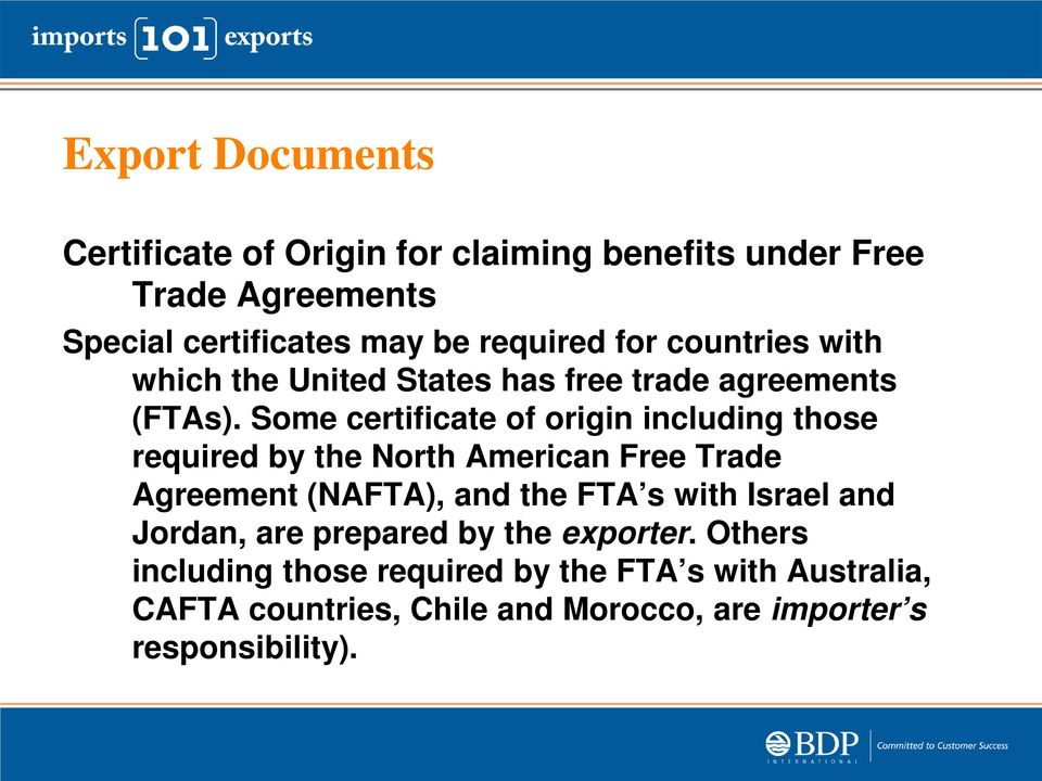 Some certificate of origin including those required by the North American Free Trade Agreement (NAFTA), and the FTA s