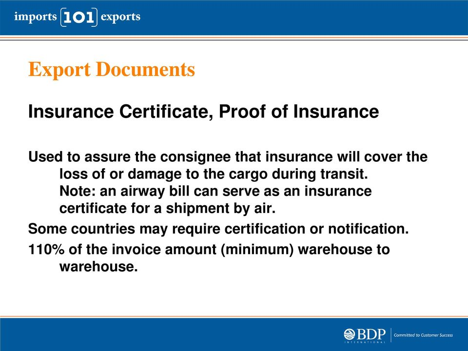Note: an airway bill can serve as an insurance certificate for a shipment by air.