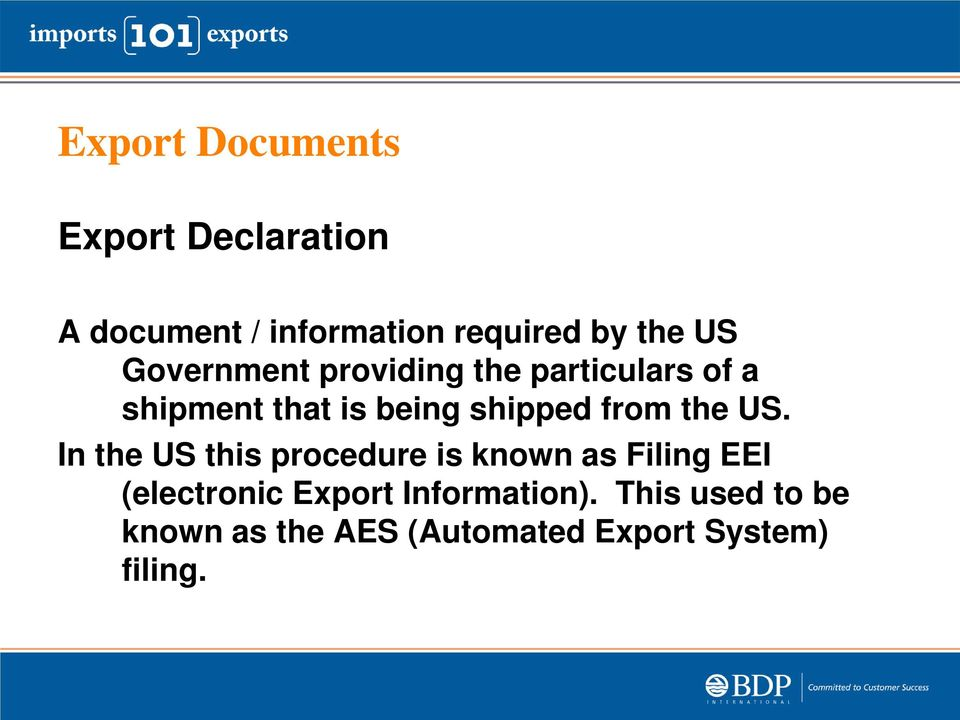 In the US this procedure is known as Filing EEI (electronic Export