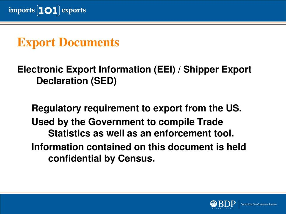 Used by the Government to compile Trade Statistics as well as an