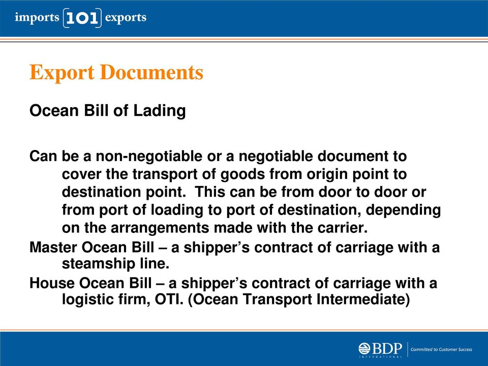 This can be from door to door or from port of loading to port of destination, depending on the arrangements made