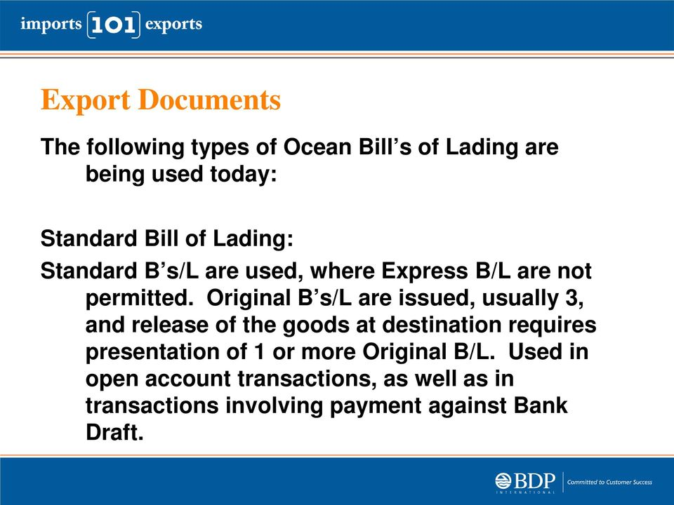 Original B s/l are issued, usually 3, and release of the goods at destination requires