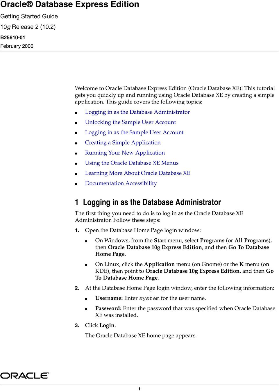 This guide covers the following topics: Logging in as the Database Administrator Unlocking the Sample User Account Logging in as the Sample User Account Creating a Simple Application Running Your New