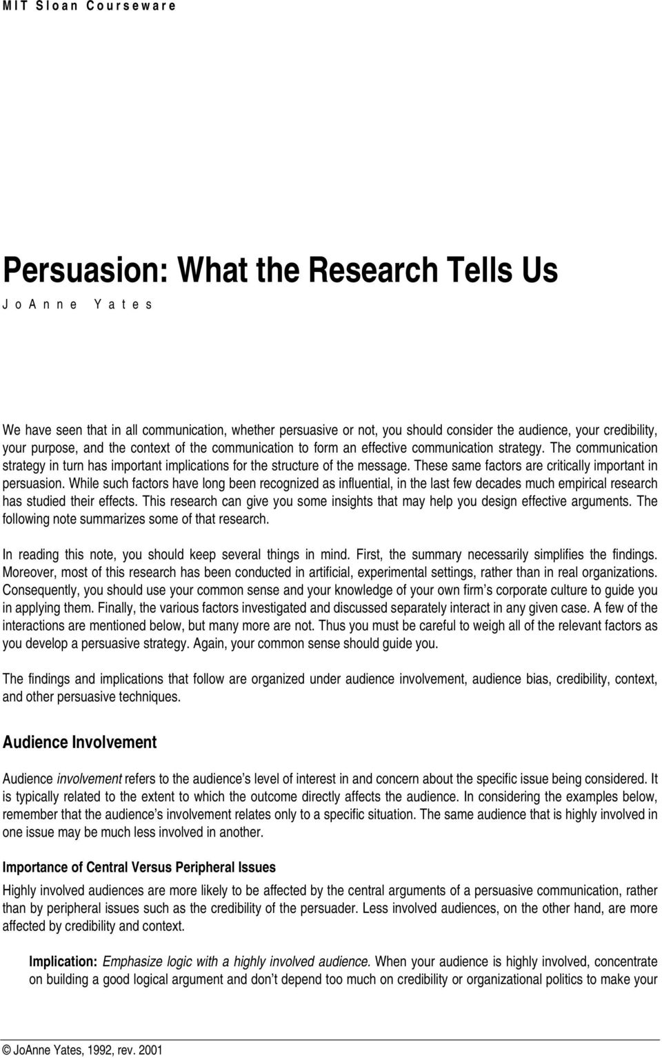 These same factors are critically important in persuasion. While such factors have long been recognized as influential, in the last few decades much empirical research has studied their effects.