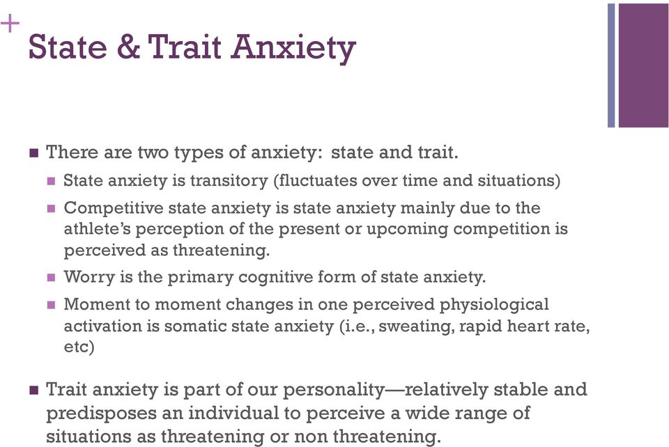 present or upcoming competition is perceived as threatening. Worry is the primary cognitive form of state anxiety.