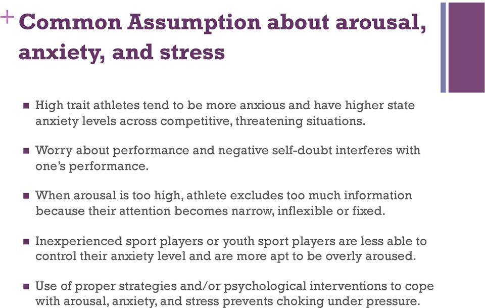 When arousal is too high, athlete excludes too much information because their attention becomes narrow, inflexible or fixed.