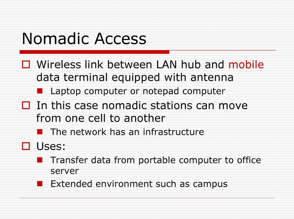 can move from one cell to another The network has an infrastructure Uses: