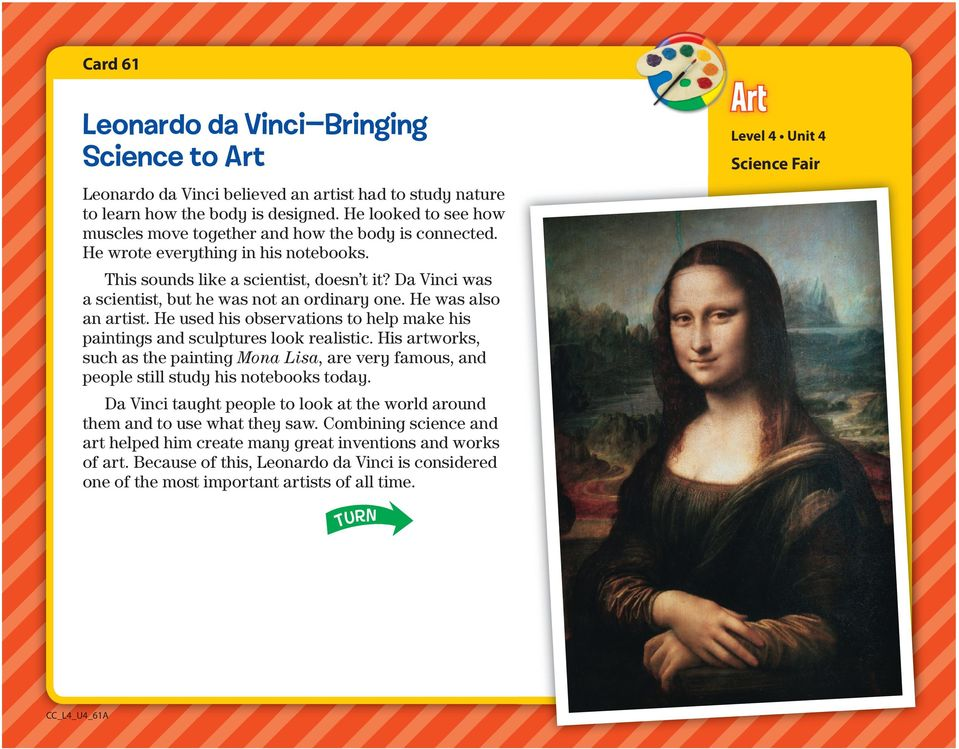 Da Vinci was a scientist, but he was not an ordinary one. He was also an artist. He used his observations to help make his paintings and sculptures look realistic.