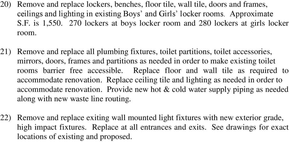 21) Remove and replace all plumbing fixtures, toilet partitions, toilet accessories, mirrors, doors, frames and partitions as needed in order to make existing toilet rooms barrier free accessible.