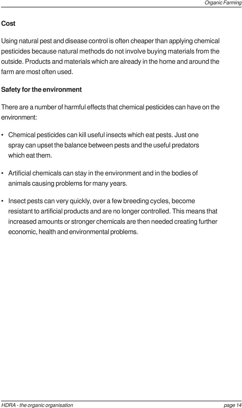 Safety for the environment There are a number of harmful effects that chemical pesticides can have on the environment: Chemical pesticides can kill useful insects which eat pests.