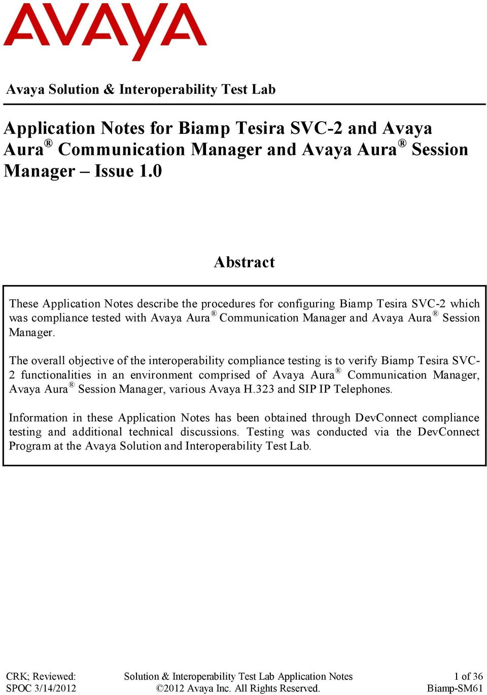 The overall objective of the interoperability compliance testing is to verify Biamp Tesira SVC- 2 functionalities in an environment comprised of Avaya Aura Communication Manager, Avaya Aura Session