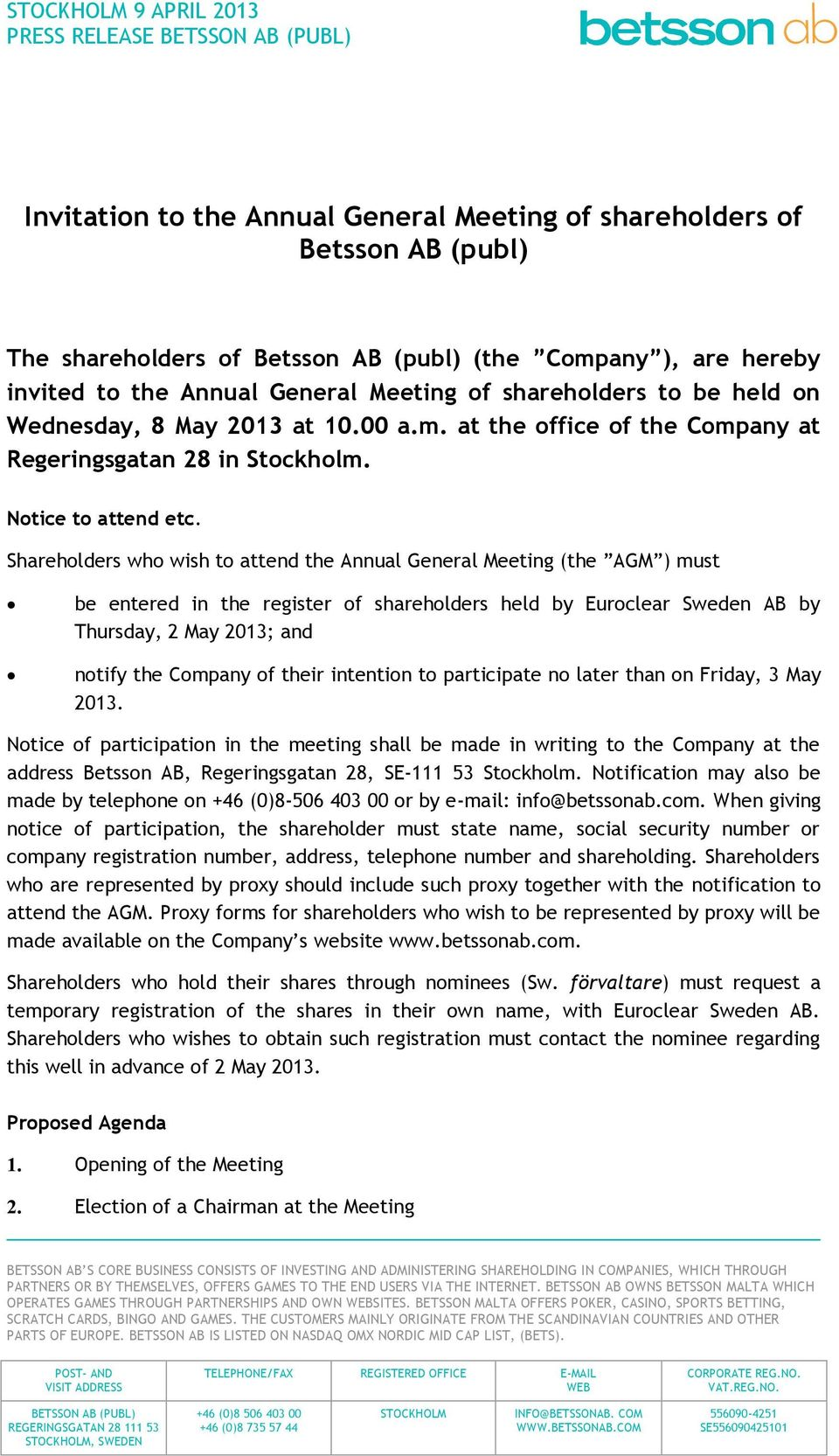 Shareholders who wish to attend the Annual General Meeting (the AGM ) must be entered in the register of shareholders held by Euroclear Sweden AB by Thursday, 2 May 2013; and notify the Company of