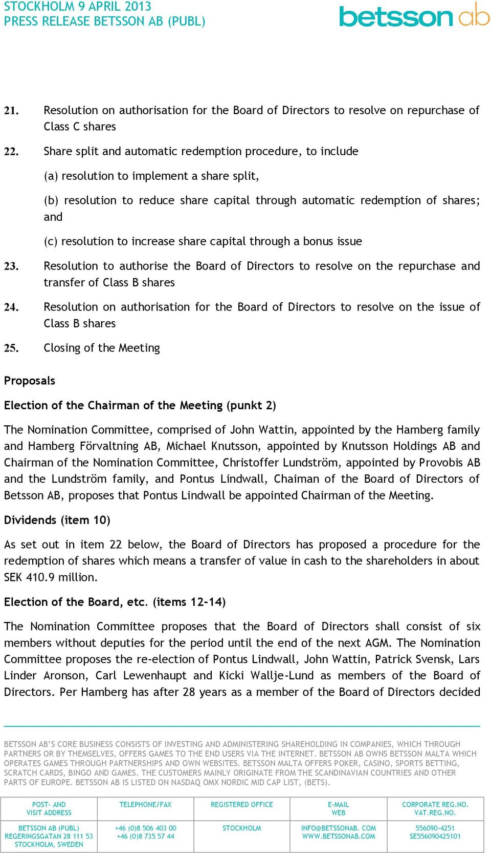 to increase share capital through a bonus issue 23. Resolution to authorise the Board of Directors to resolve on the repurchase and transfer of Class B shares 24.