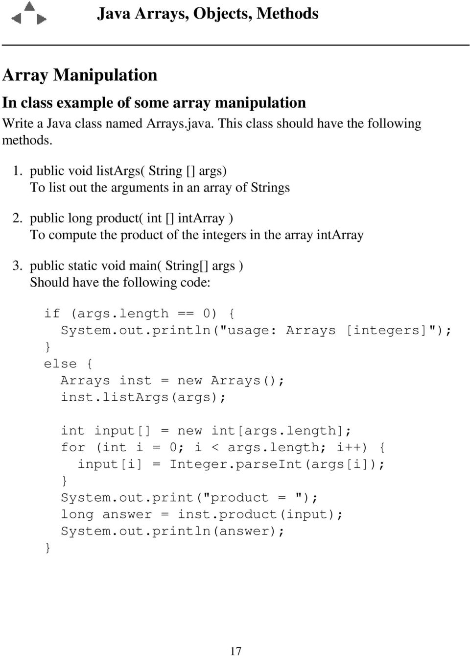 public long product( int [] intarray ) To compute the product of the integers in the array intarray 3. public static void main( String[] args ) Should have the following code: if (args.