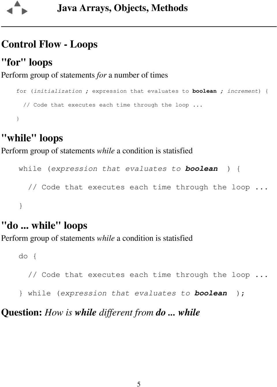 ".. ""while"" loops Perform group of statements while a condition is statisfied while (expression that evaluates to boolean ) .. ""do."