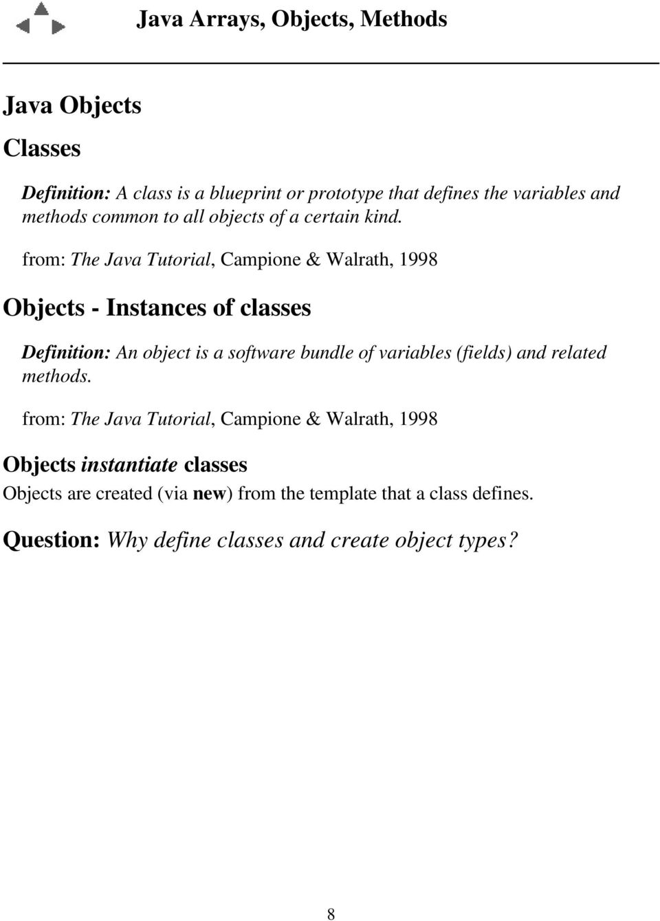 from: The Java Tutorial, Campione & Walrath, 1998 Objects - Instances of classes Definition: An object is a software bundle of