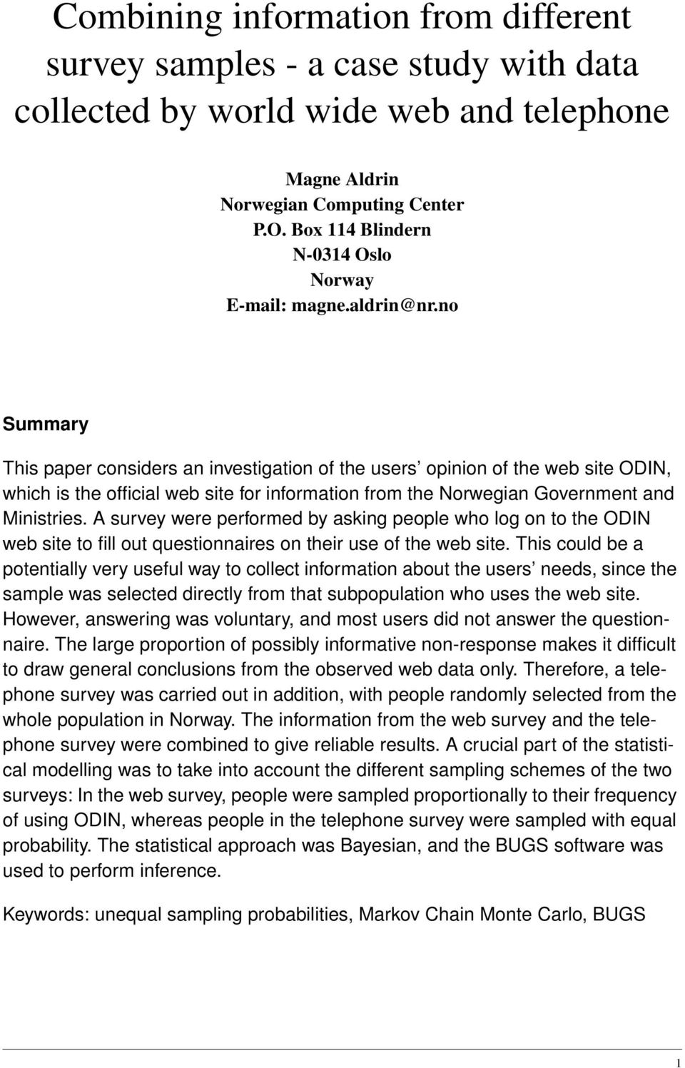 no Summary This paper considers an investigation of the users opinion of the web site ODIN, which is the official web site for information from the Norwegian Government and Ministries.