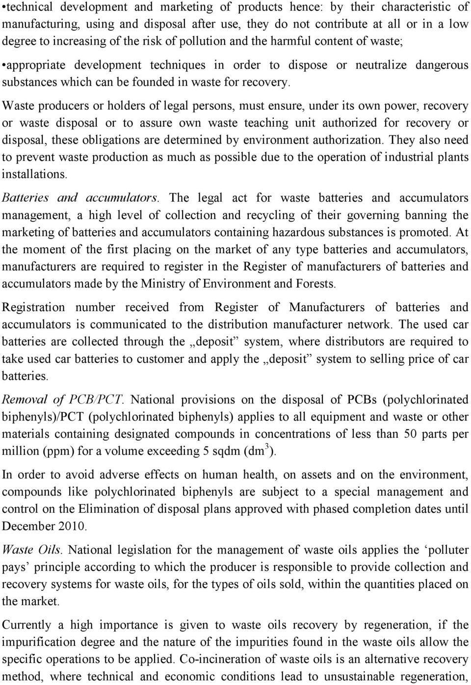 Waste producers or holders of legal persons, must ensure, under its own power, recovery or waste disposal or to assure own waste teaching unit authorized for recovery or disposal, these obligations